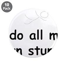 "AllMyOwnStunts2.png 3.5"" Button (10 pack)"