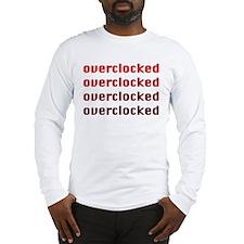 OVERCLOCKED!!! Long Sleeve T-Shirt