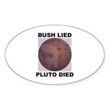 Bush Lied Pluto Died Oval Decal