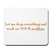 drop-everything-n-work-on-U.png Mousepad