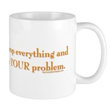 drop-everything-n-work-on-U.png Mug