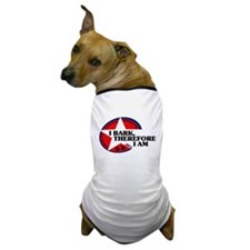 I Bark, Therefore I Am - Dog T-Shirt