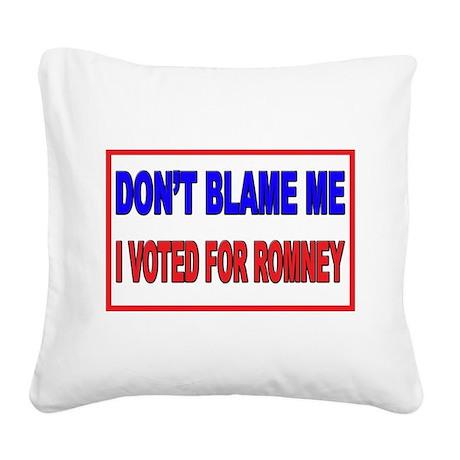 Don't Blame Me Anti Obama Square Canvas Pillow