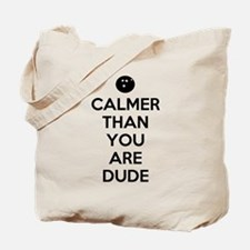 Calmer than you are dude Tote Bag