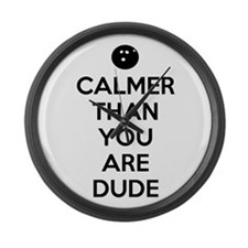 Calmer than you are dude Large Wall Clock
