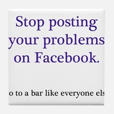 Stop posting your problems Tile Coaster