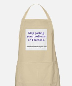 Stop posting your problems Apron