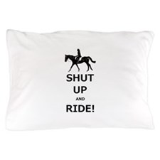 Funny Shut Up and Ride Horse Pillow Case