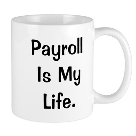 Payroll Is My Life Funny Quote Mug