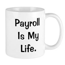 Payroll Is My Life Funny Quote Small Mug