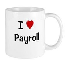 I Love Payroll Humorous Payroll Small Mug