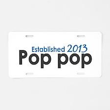 Pop Pop Est 2013 Aluminum License Plate