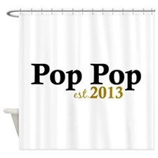Pop Pop Est 2013 Shower Curtain