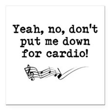 Dont Put Me Down for Cardio Quote Square Car Magne