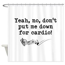 Dont Put Me Down for Cardio Quote Shower Curtain
