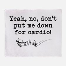 Dont Put Me Down for Cardio Quote Throw Blanket