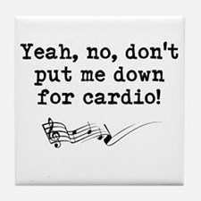 Dont Put Me Down for Cardio Quote Tile Coaster
