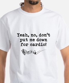Dont Put Me Down for Cardio Quote Shirt