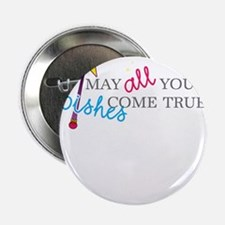 "May all your wishes come true! 2.25"" Button"