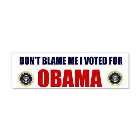 DONT BLAME ME I VOTED FOR OBAMA Car Magnet 10 x 3