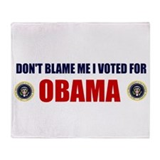 DONT BLAME ME I VOTED FOR OBAMA Throw Blanket