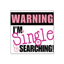 "Single And Searching Square Sticker 3"" x 3"""
