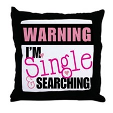 Single And Searching Throw Pillow