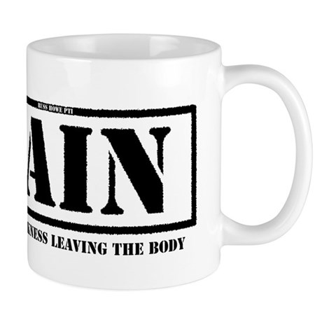 Pain Is Weakness Leaving The Body MUG