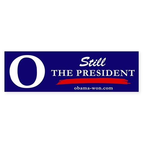 O Still the President bumper sticker