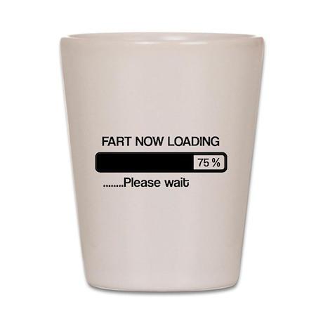 Fart now loading Shot Glass