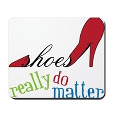 Shoes Really Do Matter Mousepad