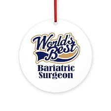 Bariatric Surgeon (Worlds Best) Ornament (Round)
