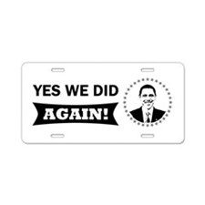 Obama Yes We Did Again BW Aluminum License Plate