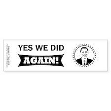 Obama Yes We Did Again BW Bumper Sticker
