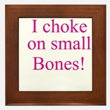 I CHOKE ON SMALL BONES! Framed Tile