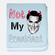 Mitt Romney Is NOT My President baby blanket