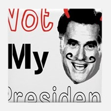 Mitt Romney Is NOT My President Tile Coaster