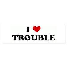 I Love TROUBLE Bumper Bumper Sticker