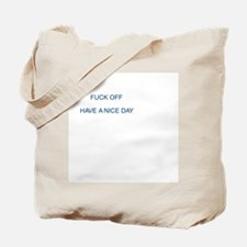 FUCK OFF HAVE A NICE DAY Tote Bag
