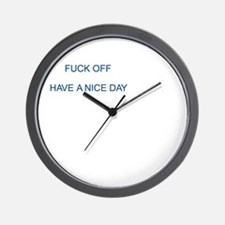 FUCK OFF HAVE A NICE DAY Wall Clock