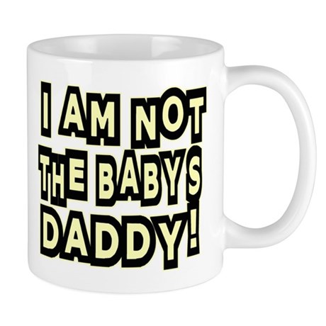 I Am Not The Baby's Daddy -- T-Shirt Mug