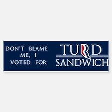 Dont Blame Me, I Voted for Turd Sandwich Bumper Bumper Sticker
