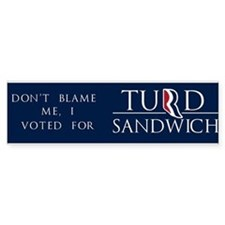 Dont Blame Me, I Voted for Turd Sandwich Bumper Sticker