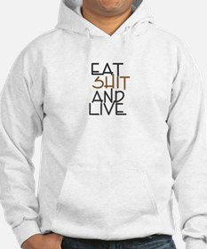 EAT SHIT AND LIVE Hoodie