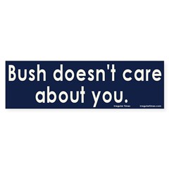 Bush doesn't care about you Bumper Sticker