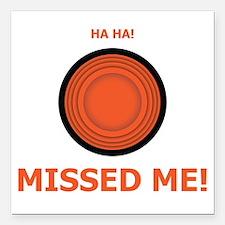 """Missed Me Square Car Magnet 3"""" x 3"""""""