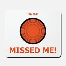 Missed Me Mousepad