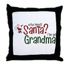 who needs Santa? Ive got Grandma Throw Pillow