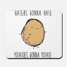 Haters Gonna Hate, Potatoes Gonna Potate Mousepad