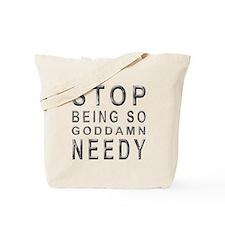 So Needy Tote Bag